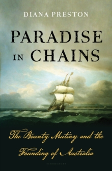 Paradise in Chains : The Bounty Mutiny and the Founding of Australia, Hardback Book