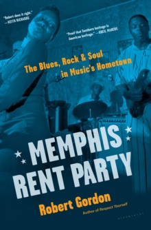 Memphis Rent Party : The Blues, Rock & Soul in Music's Hometown, Hardback Book