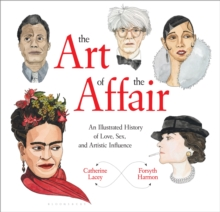 The Art of the Affair : An Illustrated History of Love, Sex, and Artistic Influence, EPUB eBook