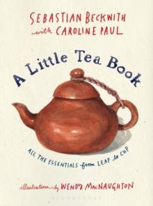 A Little Tea Book : All the Essentials from Leaf to Cup, Hardback Book