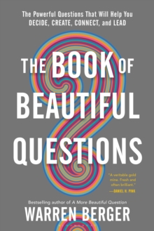 The Book of Beautiful Questions : The Powerful Questions That Will Help You Decide, Create, Connect, and Lead, Paperback / softback Book