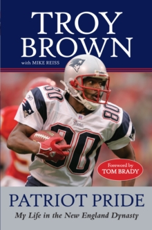 Patriot Pride : My Life in the New England Dynasty, PDF eBook