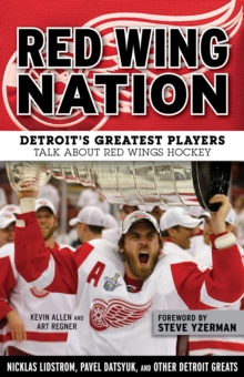 Red Wing Nation : Detroit's Greatest Players Talk About Red Wings Hockey, PDF eBook
