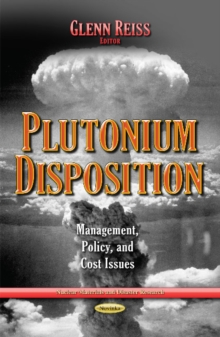 Plutonium Disposition : Management, Policy & Cost Issues, Paperback Book