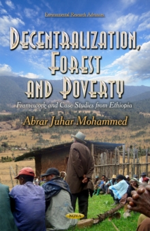 Decentralization, Forest and Poverty : Framework and Case Studies from Ethiopia, Hardback Book