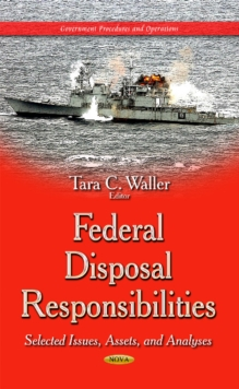 Federal Disposal Responsibilities : Selected Issues, Assets & Analyses, Hardback Book