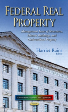 Federal Real Property : Management Issues of Structures, Historic Buildings & Underutilized Property, Hardback Book