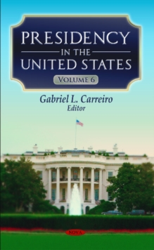 Presidency in the United States : Volume 6, Hardback Book
