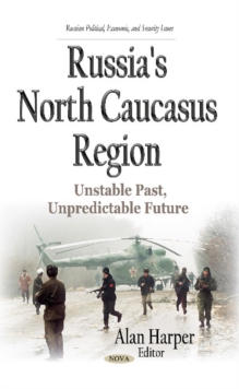 Russia's North Caucasus Region : Unstable Past, Unpredictable Future, Hardback Book