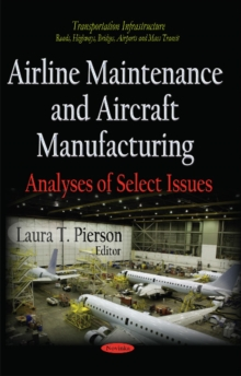 Airline Maintenance and Aircraft Manufacturing : Analyses of Select Issues, Paperback Book