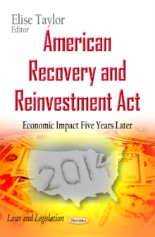 American Recovery and Reinvestment Act : Economic Impact Five Years Later, Paperback Book