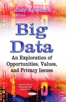 Big Data : An Exploration of Opportunities, Values, and Privacy Issues, Hardback Book