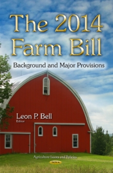 The 2014 Farm Bill : Background and Major Provisions, Hardback Book