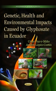 Genetic, Health & Environmental Impacts Caused by Glyphosate in Ecuador, Hardback Book