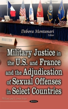 Military Justice in the U.S. and France and the Adjudication of Sexual Offenses in Select Countries, Hardback Book