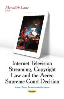 Internet Television Streaming, Copyright Law & the Aereo Supreme Court Decision, Paperback Book