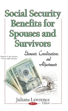 Social Security Benefits for Spouses & Survivors : Elements, Considerations & Adjustments, Hardback Book