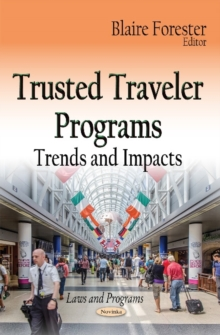 Trusted Traveler Programs : Trends & Impacts, Paperback Book