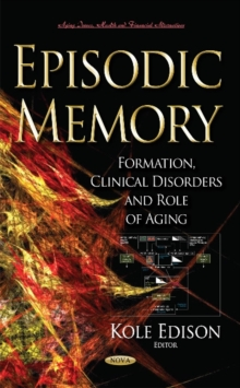 Episodic Memory : Formation, Clinical Disorders & Role of Aging, Hardback Book