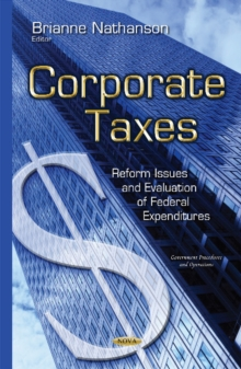 Corporate Taxes : Reform Issues & Evaluation of Federal Expenditures, Hardback Book