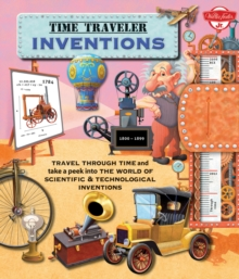 Time Traveler Inventions : Travel through time and take a peek into the world of scientific & technological inventions, Hardback Book