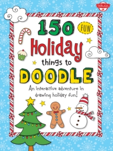 150 Fun Christmas Things to Doodle : An Interactive Adventure in Drawing Holiday Fun!, Paperback Book