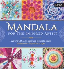 Mandala for the Inspired Artist : Working with Paint, Paper, and Texture to Create Expressive Mandala Art, Paperback / softback Book