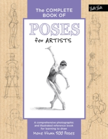 The Complete Book of Poses for Artists : A comprehensive photographic and illustrated reference book for learning to draw more than 500 poses, Hardback Book