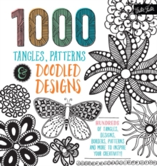1,000 Tangles, Patterns & Doodled Designs : Hundreds of Tangles Designs Borders Patterns and More to Inspire Your Creativity!, Paperback Book