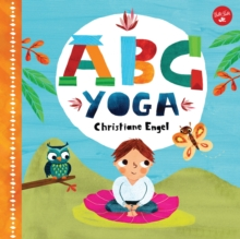 ABC for Me: ABC Yoga : Join us and the animals out in nature and learn some yoga!, Board book Book