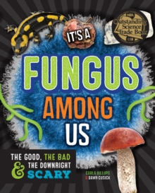 It's a Fungus Among Us : The Good, the Bad & the Downright Scary, Hardback Book
