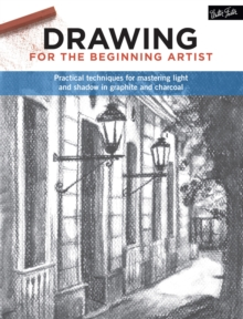 Drawing for the Beginning Artist : Practical techniques for mastering light and shadow in graphite and charcoal, Paperback / softback Book