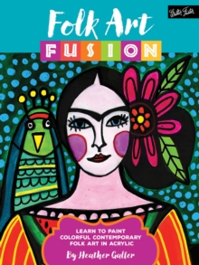 Folk Art Fusion : Learn to paint colorful contemporary folk art in acrylic, Paperback / softback Book
