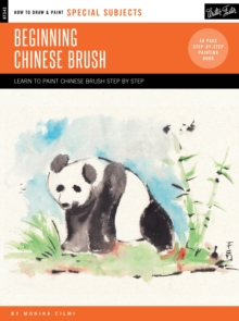 Special Subjects: Beginning Chinese Brush : Discover the Art of Traditional Chinese Brush Painting, Paperback Book
