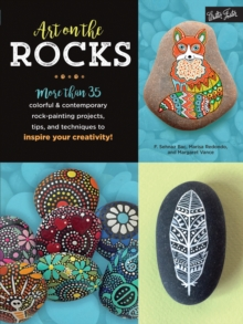 Art on the Rocks : More than 35 colorful & contemporary rock-painting projects, tips, and techniques to inspire your creativity!, Paperback / softback Book