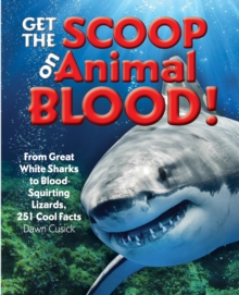 Get the Scoop on Animal Blood : From Great White Sharks to Blood-Squirting Lizards, 251 Cool Facts, Hardback Book