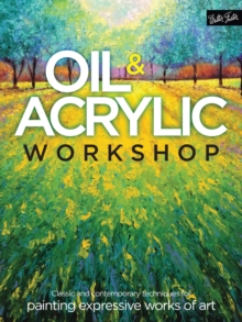 Oil & Acrylic Workshop : Classic and contemporary techniques for painting expressive works of art, Paperback / softback Book