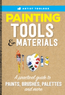 Artist Toolbox: Painting Tools & Materials : A practical guide to paints, brushes, palettes and more, Paperback Book