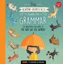 The Know-Nonsense Guide to Grammar : An Awesomely Fun Guide to the Way We Use Words!, Hardback Book