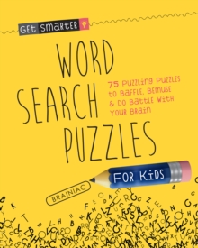 Get Smarter: Word Search Puzzles for Kids : 75 Puzzling Puzzles To Baffle, Bemuse & Do Battle with Your Brain, Paperback / softback Book