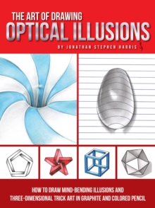 The Art of Drawing Optical Illusions : How to draw mind-bending illusions and three-dimensional trick art in graphite and colored pencil, Paperback / softback Book