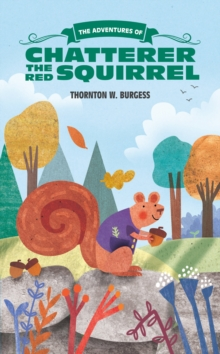 The Adventures of Chatterer the Red Squirrel, Paperback Book