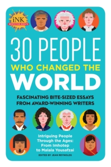 30 People Who Changed the World : Fascinating bite-sized essays from award-winning writers--Intriguing People Through the Ages: From Imhotep to Malala Yousafzai, Paperback / softback Book