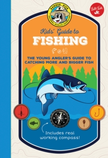 Ranger Rick Kids' Guide to Fishing : The young angler's guide to catching more and bigger fish, Hardback Book