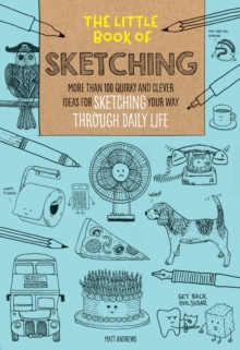 The Little Book of Sketching : More than 100 quirky and clever ideas for sketching your way through daily life, Paperback / softback Book