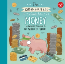 The Know-Nonsense Guide to Money : An Awesomely Fun Guide to the World of Finance!, Hardback Book