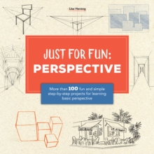 Just for Fun: Perspective : More than 100 fun and simple step-by-step projects for learning the art of basic perspective, Paperback Book