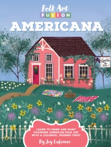 Folk Art Fusion: Americana : Learn to draw and paint charming American folk art with a colorful, modern twist, Paperback Book