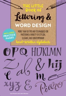 The Little Book of Lettering & Word Design : More than 50 tips and techniques for mastering a variety of stylish, elegant, and contemporary hand-written alphabets, Paperback Book