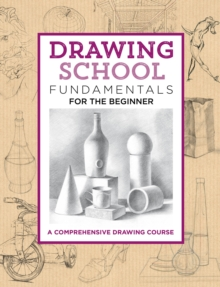 Drawing School: Fundamentals for the Beginner : A comprehensive drawing course, Hardback Book
